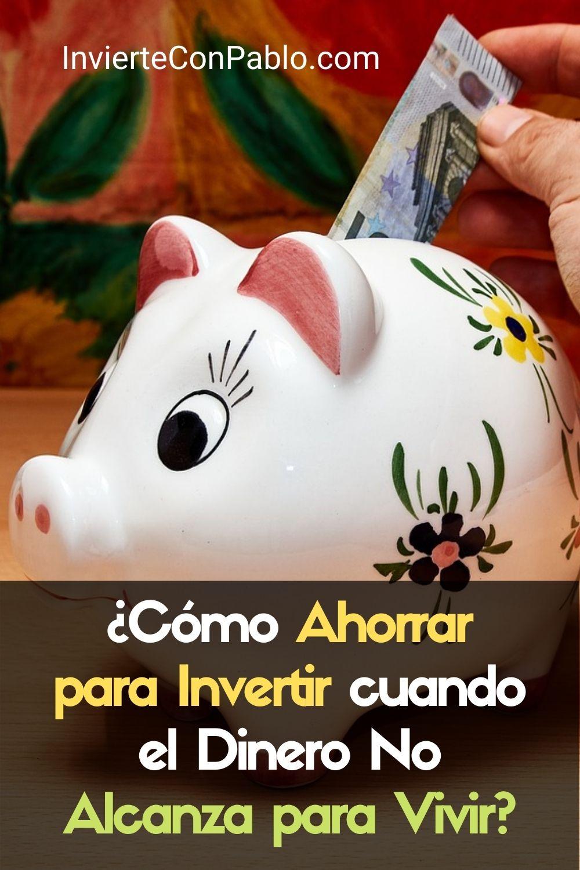 Cómo Ahorrar para Invertir cuando el Dinero No Alcanza para Vivir
